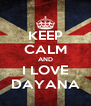 KEEP CALM AND I LOVE DAYANA - Personalised Poster A4 size