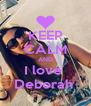 KEEP CALM AND I love  Deborah  - Personalised Poster A4 size