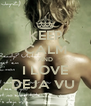 KEEP CALM AND I LOVE DEJA VU  - Personalised Poster A4 size