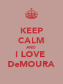 KEEP CALM AND I LOVE  DeMOURA - Personalised Poster A4 size