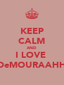 KEEP CALM AND I LOVE  DeMOURAAHH - Personalised Poster A4 size