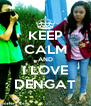 KEEP CALM AND I LOVE DENGAT - Personalised Poster A4 size