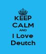 KEEP CALM AND I Love Deutch - Personalised Poster A4 size