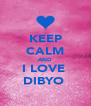 KEEP CALM AND I LOVE  DIBYO  - Personalised Poster A4 size