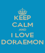 KEEP CALM AND I LOVE DORAEMON - Personalised Poster A4 size