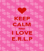 KEEP CALM AND I LOVE E.R.L.P - Personalised Poster A4 size