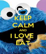 KEEP CALM AND I LOVE  EAT - Personalised Poster A4 size
