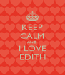 KEEP CALM AND I LOVE EDITH - Personalised Poster A4 size