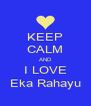 KEEP CALM AND I LOVE Eka Rahayu - Personalised Poster A4 size