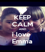 KEEP CALM AND i love  Emma - Personalised Poster A4 size