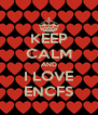 KEEP CALM AND I LOVE ENCFS - Personalised Poster A4 size