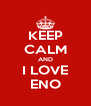 KEEP CALM AND I LOVE ENO - Personalised Poster A4 size