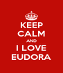 KEEP CALM AND I LOVE EUDORA - Personalised Poster A4 size