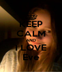 KEEP CALM AND I LOVE Eve - Personalised Poster A4 size