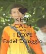 KEEP CALM AND I LOVE Fadel Dunggio - Personalised Poster A4 size