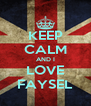 KEEP CALM AND I LOVE FAYSEL - Personalised Poster A4 size