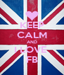KEEP CALM AND I LOVE  FB - Personalised Poster A4 size
