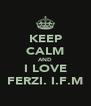 KEEP CALM AND I LOVE FERZI. I.F.M - Personalised Poster A4 size