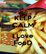 KEEP CALM AND I Love FooD - Personalised Poster A4 size