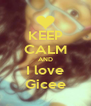 KEEP CALM AND I love Gicee - Personalised Poster A4 size