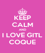 KEEP CALM AND I LOVE GITL COQUE - Personalised Poster A4 size