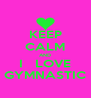 KEEP CALM AND  I   LOVE  GYMNASTIC - Personalised Poster A4 size