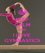 KEEP CALM AND I LOVE  GYMNASTICS - Personalised Poster A4 size