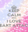 KEEP CALM AND I LOVE HEART ATTACK - Personalised Poster A4 size