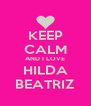 KEEP CALM AND I LOVE HILDA BEATRIZ - Personalised Poster A4 size