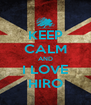 KEEP CALM AND I LOVE HIRO - Personalised Poster A4 size