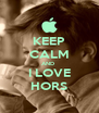 KEEP CALM AND  I LOVE HORS - Personalised Poster A4 size