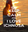 KEEP CALM AND I LOVE ICHNUSA - Personalised Poster A4 size