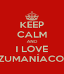 KEEP CALM AND I LOVE INAZUMANÍACOS BR - Personalised Poster A4 size