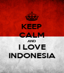 KEEP CALM AND I LOVE INDONESIA - Personalised Poster A4 size