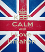 KEEP CALM AND I Love  ismahen  - Personalised Poster A4 size