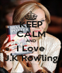 KEEP CALM AND I Love J.K Rowling - Personalised Poster A4 size