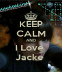 KEEP CALM AND I Love  Jacke  - Personalised Poster A4 size