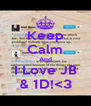 Keep Calm And I Love JB & 1D!<3 - Personalised Poster A4 size