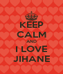 KEEP CALM AND I LOVE JIHANE - Personalised Poster A4 size