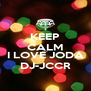 KEEP CALM AND I LOVE JODA DJ-JCCR - Personalised Poster A4 size