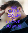 KEEP CALM AND I LOVE  JUSTIN  - Personalised Poster A4 size