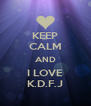 KEEP CALM AND I LOVE K.D.F.J - Personalised Poster A4 size