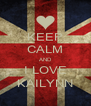KEEP CALM AND I LOVE KAILYNN - Personalised Poster A4 size