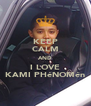 KEEP CALM AND I LOVE KAMI PHéNOMén - Personalised Poster A4 size