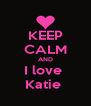 KEEP CALM AND I love  Katie  - Personalised Poster A4 size