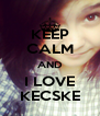 KEEP CALM AND I LOVE KECSKE - Personalised Poster A4 size