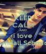 KEEP CALM AND i love Kendall Schmidt - Personalised Poster A4 size