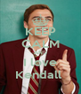 KEEP CALM AND I love Kendall  - Personalised Poster A4 size