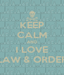 KEEP CALM AND I LOVE LAW & ORDER - Personalised Poster A4 size