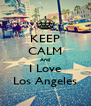 KEEP CALM And I Love Los Angeles - Personalised Poster A4 size